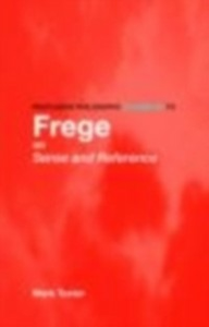 Ebook in inglese Routledge Philosophy GuideBook to Frege on Sense and Reference Textor, Mark