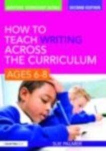Foto Cover di How to Teach Writing Across the Curriculum: Ages 6-8, Ebook inglese di Sue Palmer, edito da