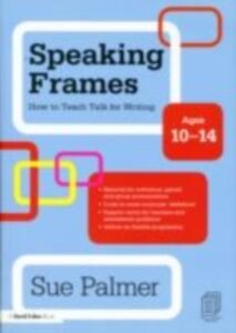 Ebook in inglese Speaking Frames: How to Teach Talk for Writing: Ages 10-14 Palmer, Sue
