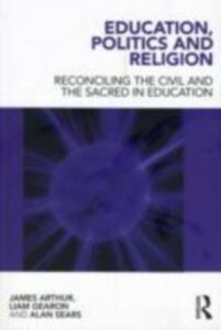 Ebook in inglese Education, Politics and Religion Arthur, James , Gearon, Liam , Sears, Alan