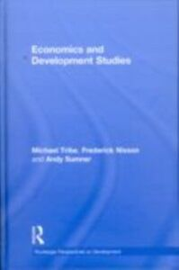 Ebook in inglese Economics and Development Studies Nixson, Frederick , Sumner, Andy , Tribe, Michael