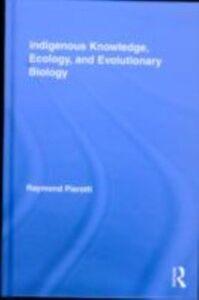 Foto Cover di Indigenous Knowledge, Ecology, and Evolutionary Biology, Ebook inglese di Raymond Pierotti, edito da