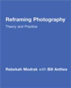 Ebook in inglese Reframing Photography Anthes, Bill , Modrak, Rebekah