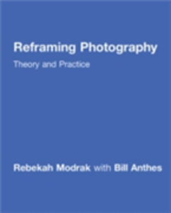 Ebook in inglese Reframing Photography Anthes, Bill , Modrak, Rebekah