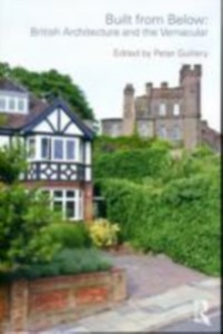 Ebook in inglese Built from Below: British Architecture and the Vernacular -, -