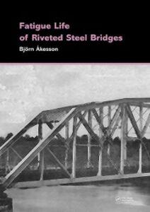 Foto Cover di Fatigue Life of Riveted Steel Bridges, Ebook inglese di Bjorn Akesson, edito da CRC Press
