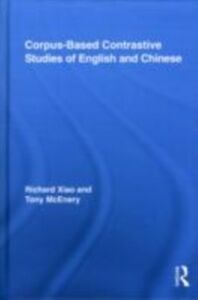 Ebook in inglese Corpus-Based Contrastive Studies of English and Chinese McEnery, Tony , Xiao, Richard