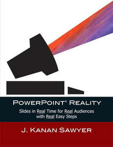 PowerPoint Reality: Slides in Real Time for Real Audiences with Real Easy Steps - J. Kanan Sawyer - cover