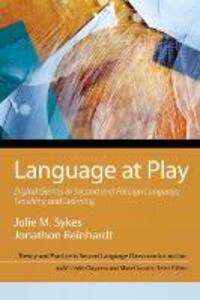 Language at Play: Digital Games in Second and Foreign Language Teaching and Learning - Julie Sykes,Jonathon Reinhardt,Manel Lacorte - cover