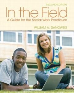 In the Field: A Guide for the Social Work Practicum - William A. Danowski - cover