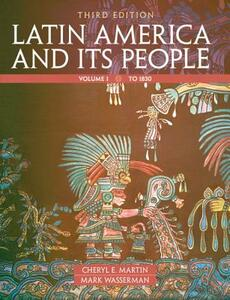Latin America and Its People, Volume 1 - Cheryl English Martin,Mark Wasserman - cover