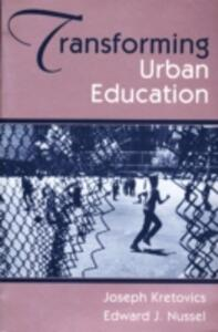 Transforming Urban Education: Problems & Possibilities for Equality of Educational Opportunity - Joseph Kretovics,Edward J. Nussel - cover