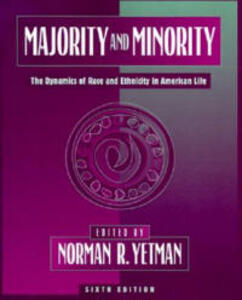 Majority and Minority: The Dynamics of Race and Ethnicity in American Life - Norman R. Yetman - cover