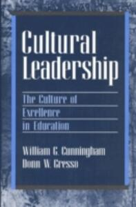 Cultural Leadership: The Culture of Excellence in Education - William G. Cunningham,Donn W. Gresso - cover