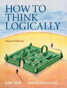 How to Think Logically - Gary Seay,Susana Nuccetelli - cover