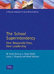 The School Superintendency: New Responsibilities, New Leadership - M. Scott Norton,L. Dean Webb,Larry L. Dlugosh - cover