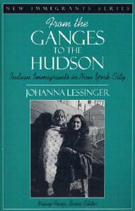 From the Ganges to the Hudson: Indian Immigrants in New York City (Part of the New Immigrants Series) - Johanna Lessinger,Nancy Foner - cover