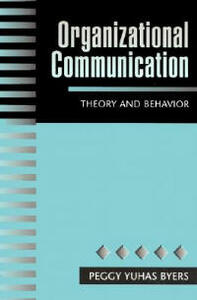 Organizational Communication: Theory and Behavior - Peggy Yuhas Byers - cover
