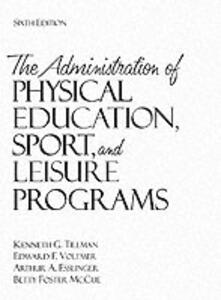 The Administration of Physical Education, Sport, and Leisure Programs - Edward F. Voltmer,A. Esslinger,Kenneth Gene Tillman - cover