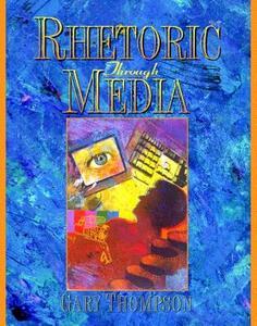 Rhetoric Through Media - Gary Thompson - cover