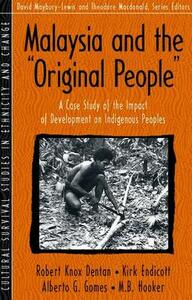 "Malaysia and the ""Original People"": A Case Study of the Impact of Development on Indigenous Peoples (Part of the Cultural Survival Studies in Ethn - Robert Knox Dentan,Kirk Michael Endicott,Alberto G. Gomes - cover"