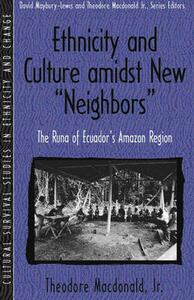 """Ethnicity and Culture Amidst New """"Neighbors"""": The Runa of Ecuador's Amazon Region (Part of the Cultural Survival Studies in Ethnicity and Change Series) - Theodore MacDonald - cover"""