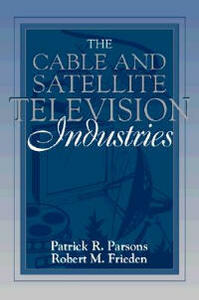 The Cable and Satellite Television Industries: (Part of the Allyn & Bacon Series in Mass Communication) - Patrick R. Parsons,Robert M. Frieden - cover