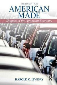 American Made: Shaping the American Economy - Harold C. Livesay - cover