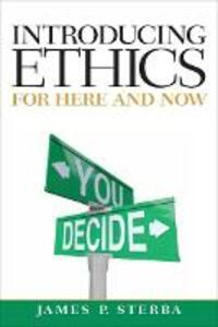 Introducing Ethics: For Here and Now - James P. Sterba - cover