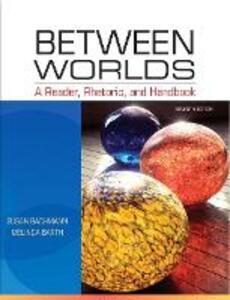 Between Worlds: A Reader, Rhetoric, and Handbook - Susan Bachmann,Melinda Barth - cover