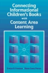 Connecting Informational Children's Books with Content Area Learning - Evelyn B. Freeman,Diane G. Person - cover
