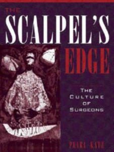 The Scalpel's Edge: The Culture of Surgeons - Pearl Katz - cover