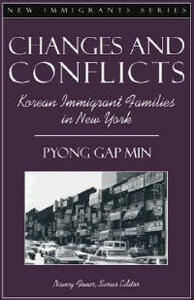 Changes and Conflicts: Korean Immigrant Families in New York (Part of the New Immigrants Series) - Pyong Gap Min,Nancy Foner - cover