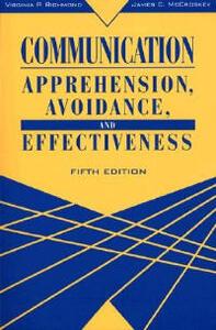 Communication: Apprehension, Avoidance, and Effectiveness - Virginia P. Richmond,James C. McCroskey - cover