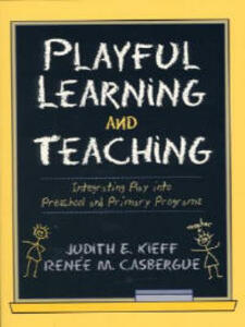 Playful Learning and Teaching: Integrating Play into Preschool and Primary Programs - Judith E. Kieff,Renee M. Casbergue - cover
