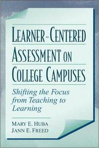 Learner-Centered Assessment on College Campuses: Shifting the Focus from Teaching to Learning - Mary E. Huba,Jann E. Freed - cover