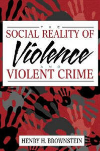 The Social Reality of Violence and Violent Crime - Henry H. Brownstein - cover