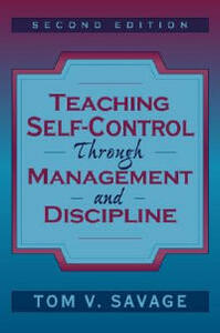 Teaching Self-Control Through Management and Discipline - Tom V. Savage - cover