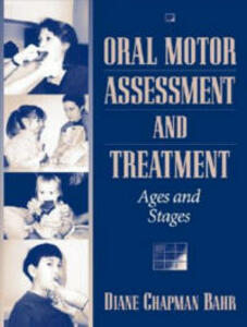 Oral Motor Assessment and Treatment: Ages and Stages - Diane Chapman Bahr - cover