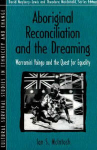 Aboriginal Reconciliation and the Dreaming: Warramiri Yolngu and the Quest for Equality (Part of the Cultural Survival Studies in Ethnicity and Change Ser - Ian S. McIntosh - cover