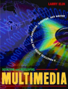 Designing and Developing Multimedia: A Practical Guide for the Producer, Director, and Writer - Larry Elin - cover