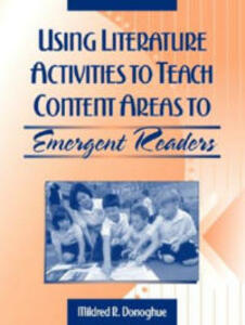 Using Literature Activities to Teach Content Areas to Emergent Readers - Mildred R. Donoghue - cover