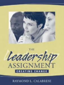 The Leadership Assignment: Creating Change - Raymond L. Calabrese - cover