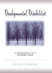 Developmental Disabilities: Introduction to a Diverse Field - Anthony M. Graziano - cover