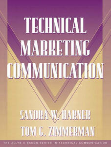 Technical Marketing Communication [Part of the Allyn & Bacon Series in Technical Communication] - Sandra Harner,Tom Zimmerman,Sam Dragga - cover