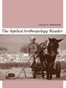 The Applied Anthropology Reader - James H. McDonald - cover