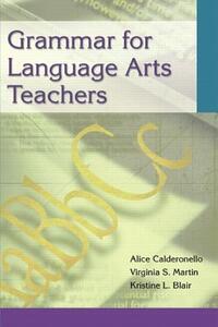 Grammar for Language Arts Teachers - Alice Calderonello,Virginia Martin,Kristine Blair - cover