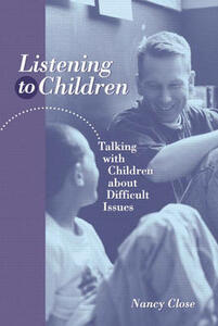Listening to Children: Talking With Children About Difficult Issues - Nancy Close - cover