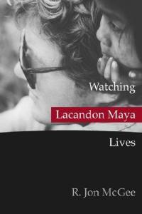 Watching Lacandon Maya Lives - R. Jon McGee - cover