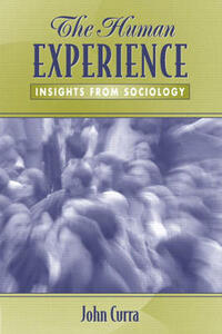 The Human Experience: Insights from Sociology - John Curra - cover